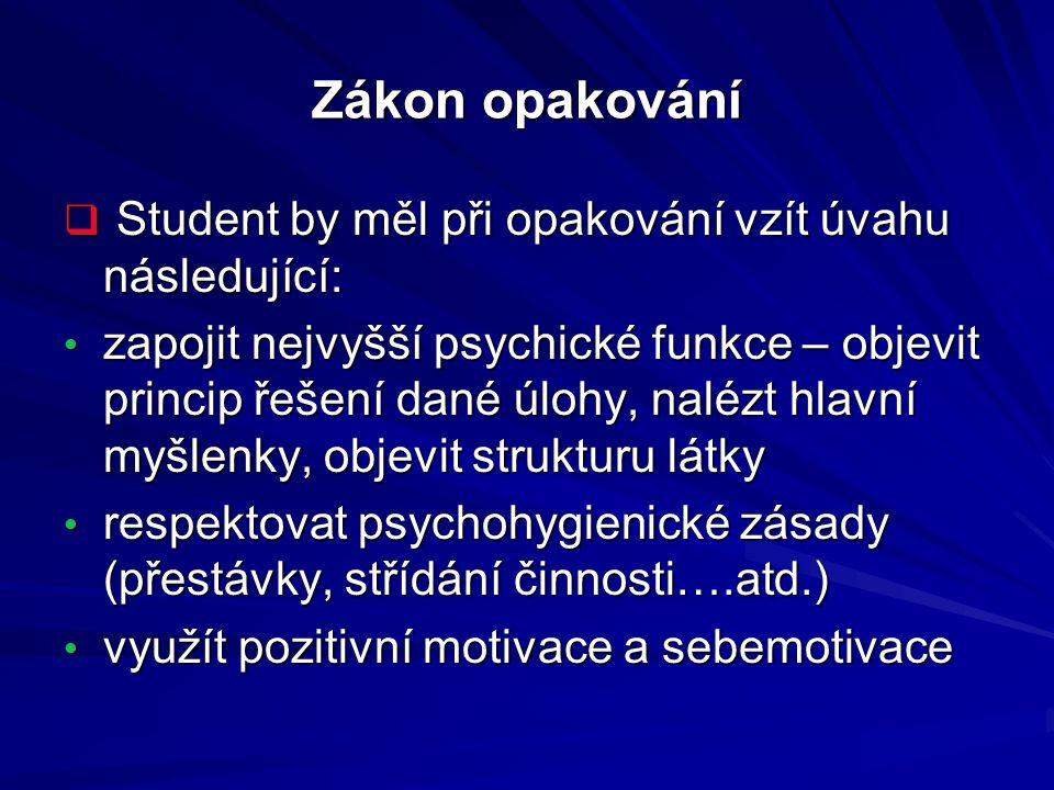 Zákon opakování  Student by měl při opakování vzít úvahu následující: zapojit nejvyšší psychické funkce – objevit princip řešení dané úlohy, nalézt h