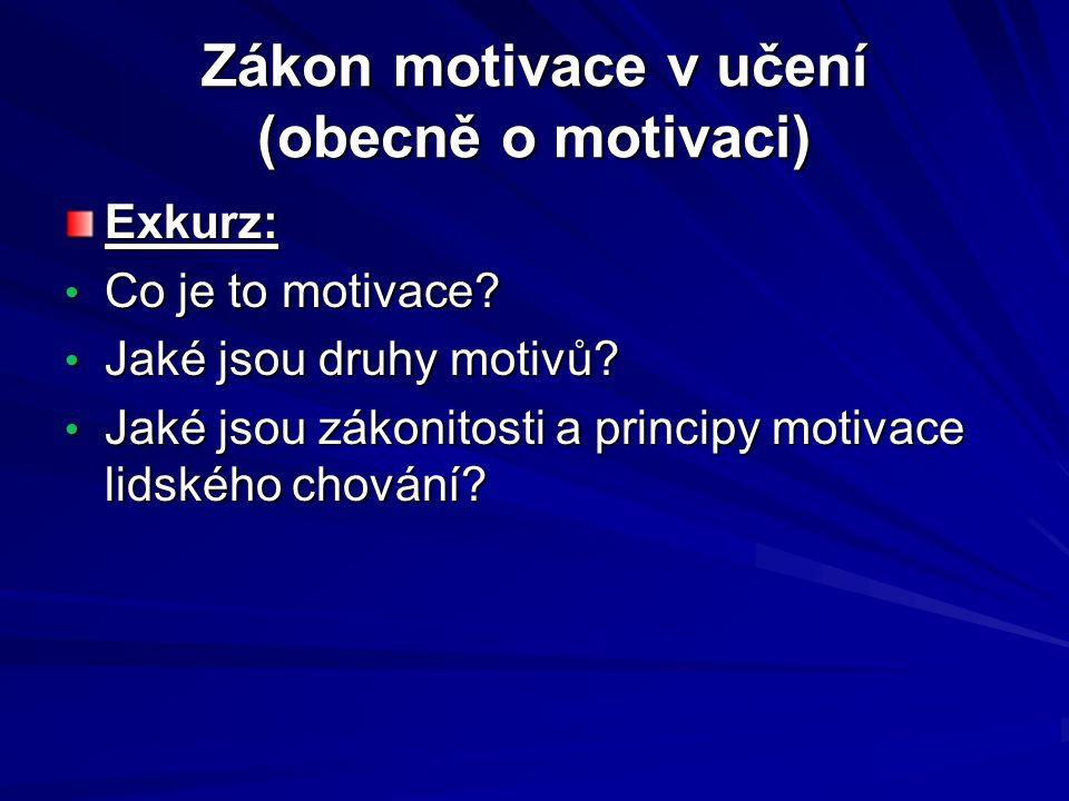 Zákon motivace v učení (obecně o motivaci) Exkurz: Co je to motivace? Co je to motivace? Jaké jsou druhy motivů? Jaké jsou druhy motivů? Jaké jsou zák