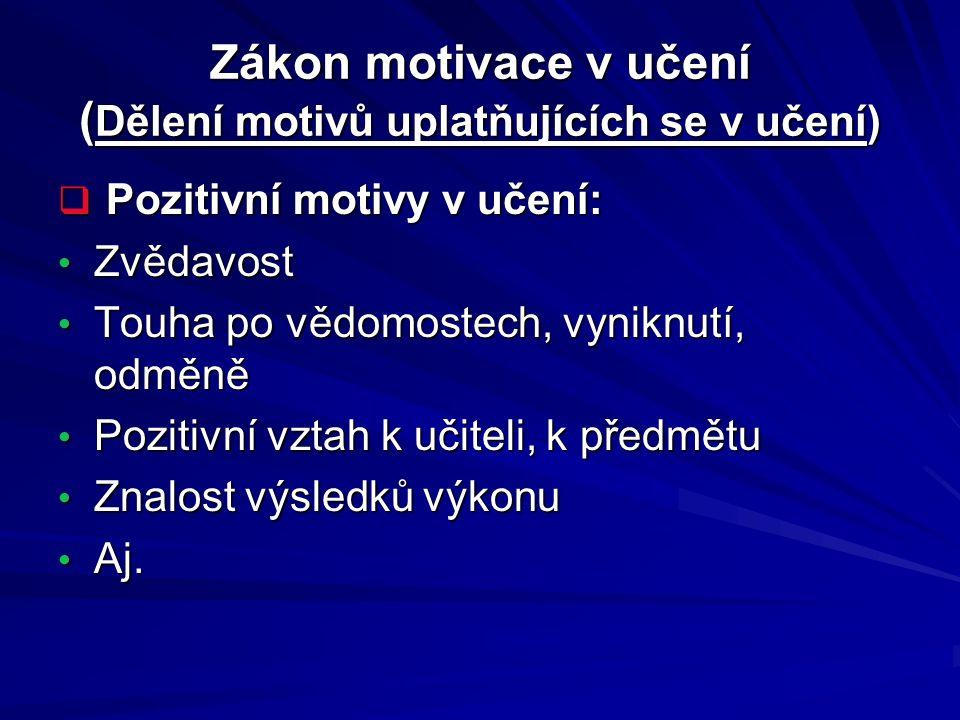 Zákon motivace v učení ( Dělení motivů uplatňujících se v učení)  Pozitivní motivy v učení: Zvědavost Zvědavost Touha po vědomostech, vyniknutí, odmě