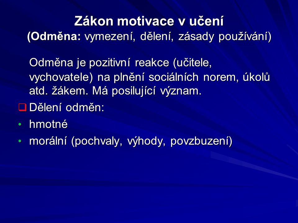 Zákon motivace v učení (Odměna: vymezení, dělení, zásady používání) Odměna je pozitivní reakce (učitele, vychovatele) na plnění sociálních norem, úkol