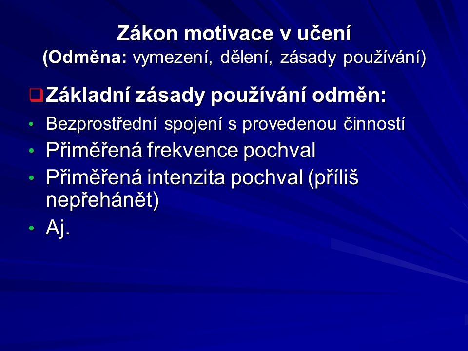 Zákon motivace v učení (Odměna: vymezení, dělení, zásady používání)  Základní zásady používání odměn: Bezprostřední spojení s provedenou činností Bez