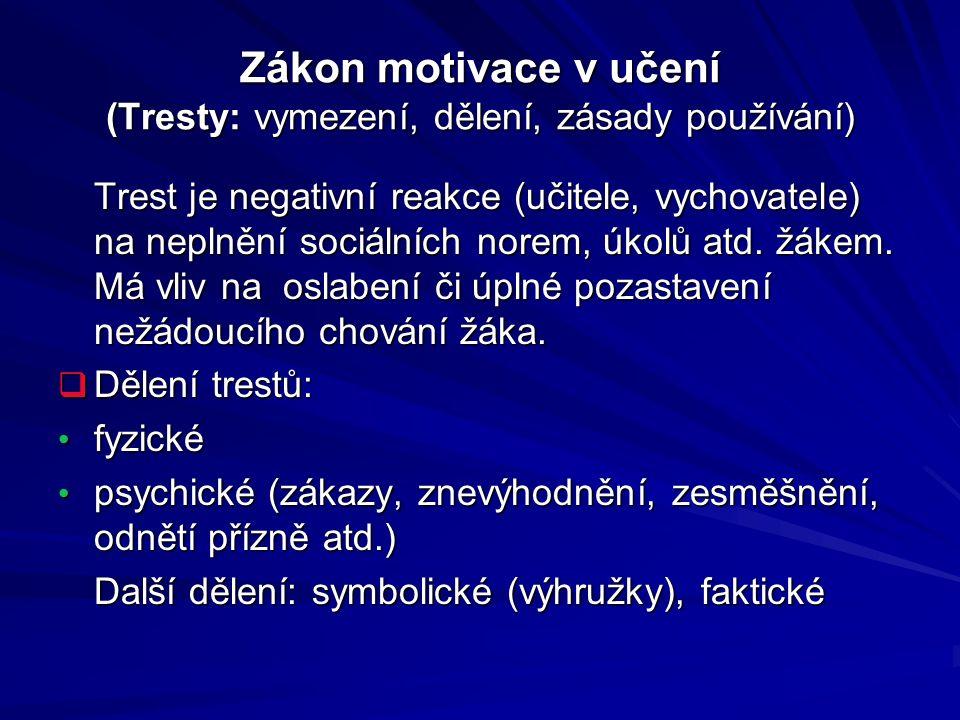 Zákon motivace v učení (Tresty: vymezení, dělení, zásady používání) Trest je negativní reakce (učitele, vychovatele) na neplnění sociálních norem, úko