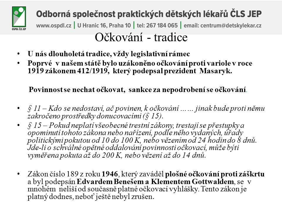 Očkování - tradice U nás dlouholetá tradice, vždy legislativní rámec Poprvé v našem státě bylo uzákoněno očkování proti variole v roce 1919 zákonem 412/1919, který podepsal prezident Masaryk.