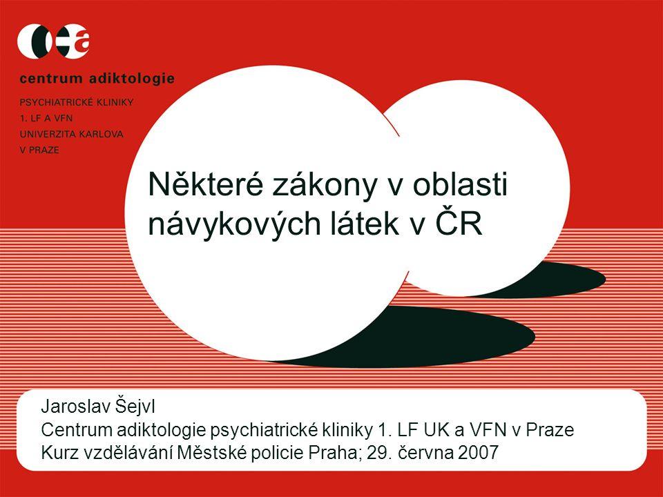 Některé zákony v oblasti návykových látek v ČR Jaroslav Šejvl Centrum adiktologie psychiatrické kliniky 1. LF UK a VFN v Praze Kurz vzdělávání Městské