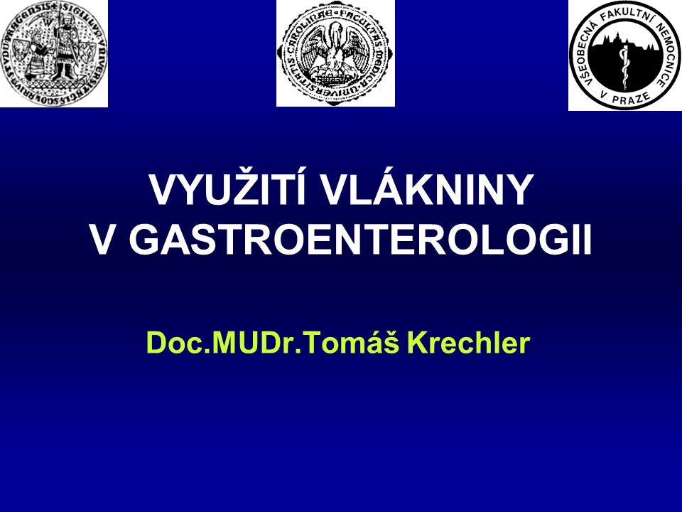 VYUŽITÍ VLÁKNINY V GASTROENTEROLOGII Doc.MUDr.Tomáš Krechler