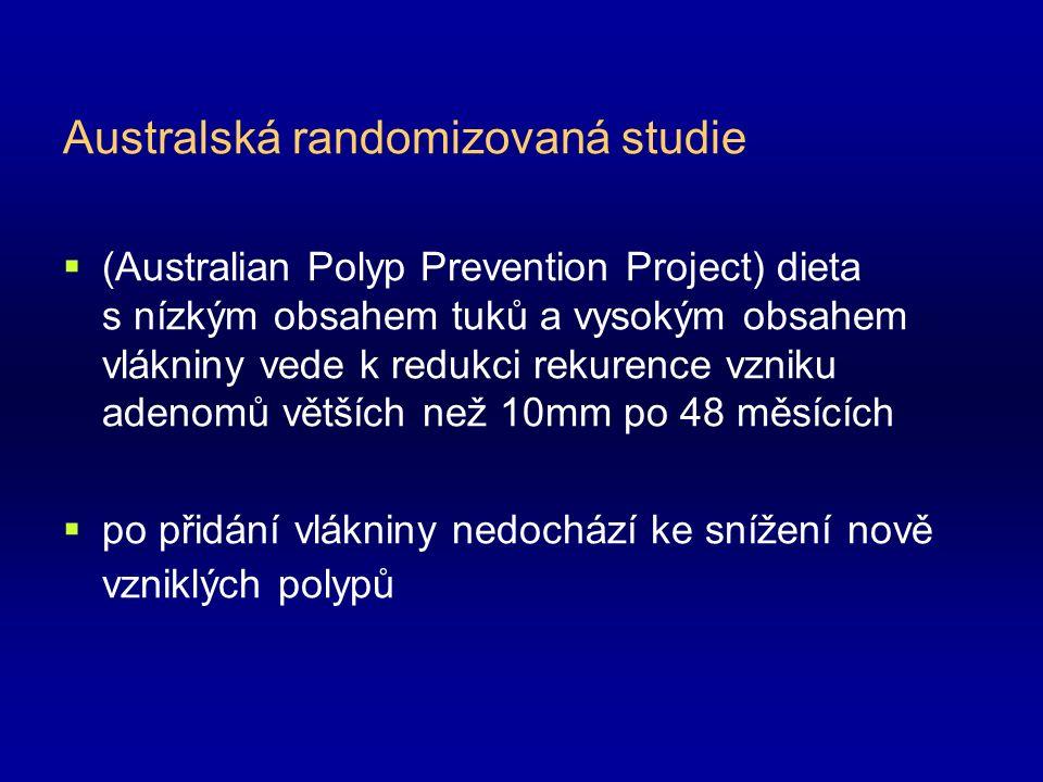 Australská randomizovaná studie  (Australian Polyp Prevention Project) dieta s nízkým obsahem tuků a vysokým obsahem vlákniny vede k redukci rekurence vzniku adenomů větších než 10mm po 48 měsících  po přidání vlákniny nedochází ke snížení nově vzniklých polypů