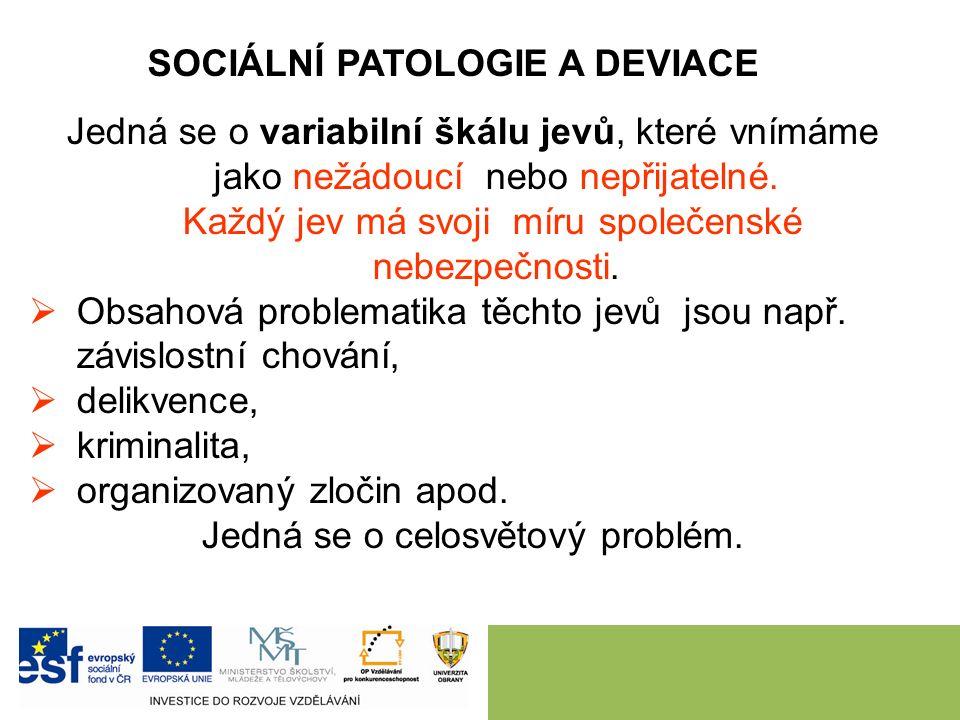 SOCIÁLNÍ PATOLOGIE A DEVIACE Jedná se o variabilní škálu jevů, které vnímáme jako nežádoucí nebo nepřijatelné.