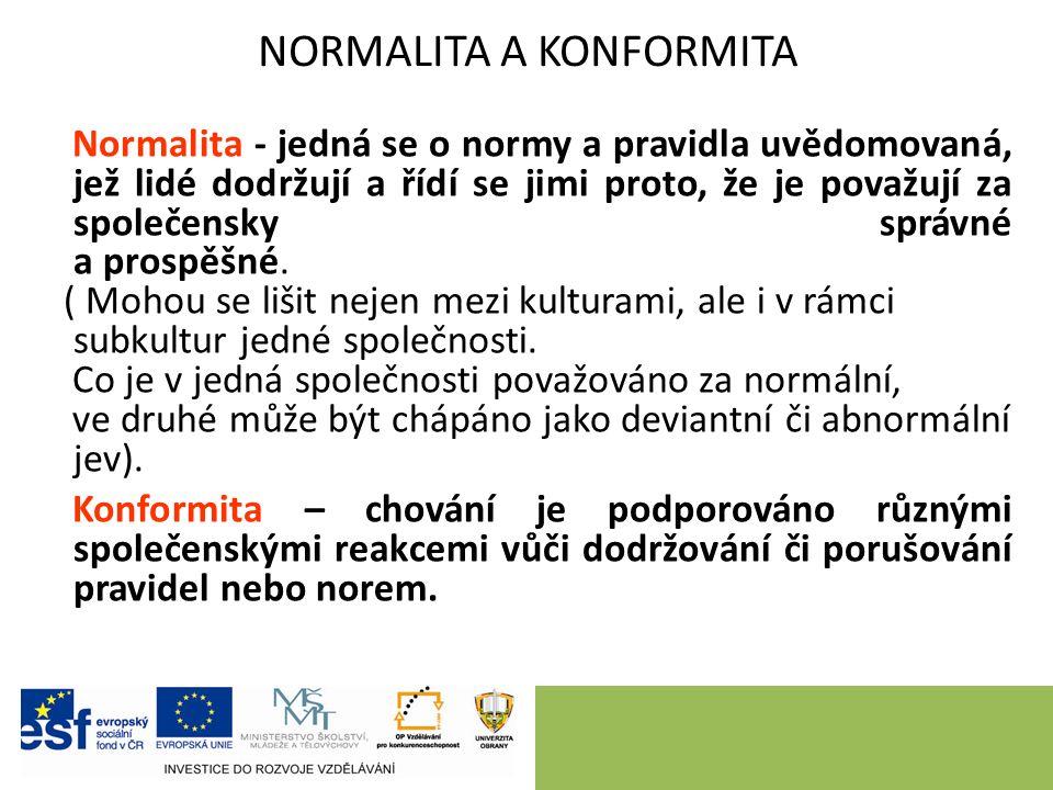 NORMALITA A KONFORMITA Normalita - jedná se o normy a pravidla uvědomovaná, jež lidé dodržují a řídí se jimi proto, že je považují za společensky správné a prospěšné.