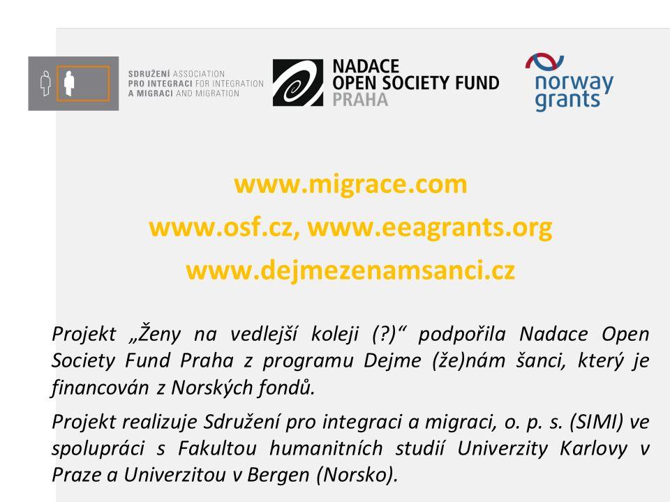 """www.migrace.com www.osf.cz, www.eeagrants.org www.dejmezenamsanci.cz Projekt """"Ženy na vedlejší koleji ( ) podpořila Nadace Open Society Fund Praha z programu Dejme (že)nám šanci, který je financován z Norských fondů."""