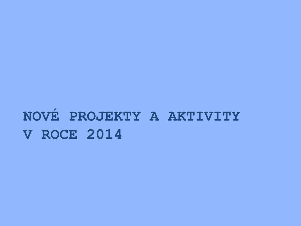 NOVÉ PROJEKTY A AKTIVITY V ROCE 2014
