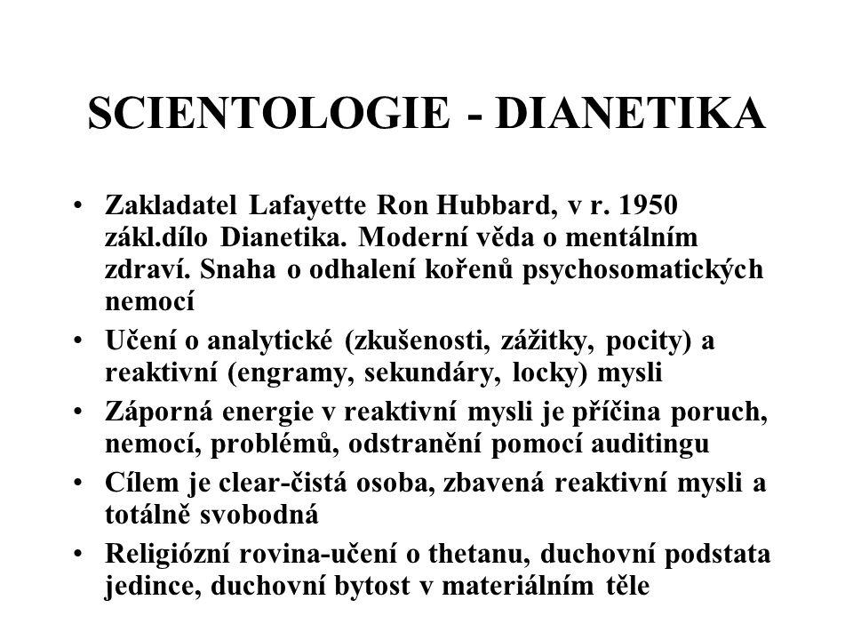 SCIENTOLOGIE - DIANETIKA Zakladatel Lafayette Ron Hubbard, v r. 1950 zákl.dílo Dianetika. Moderní věda o mentálním zdraví. Snaha o odhalení kořenů psy