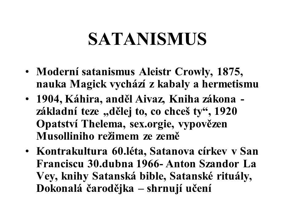 SATANISMUS Moderní satanismus Aleistr Crowly, 1875, nauka Magick vychází z kabaly a hermetismu 1904, Káhira, anděl Aivaz, Kniha zákona - základní teze