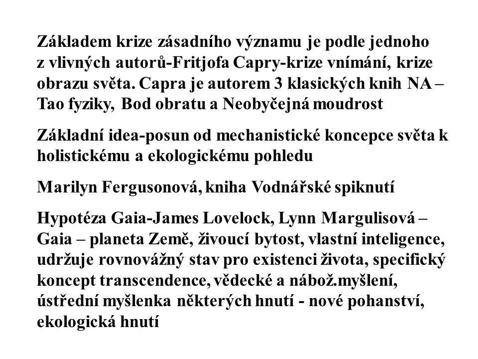Základem krize zásadního významu je podle jednoho z vlivných autorů-Fritjofa Capry-krize vnímání, krize obrazu světa. Capra je autorem 3 klasických kn