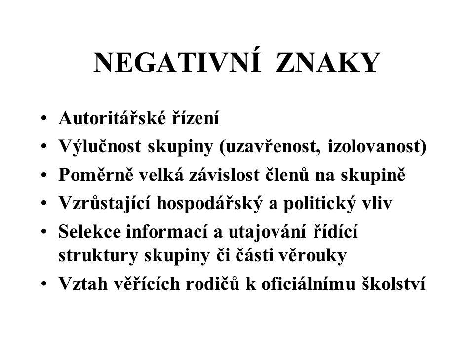 NEGATIVNÍ ZNAKY Autoritářské řízení Výlučnost skupiny (uzavřenost, izolovanost) Poměrně velká závislost členů na skupině Vzrůstající hospodářský a pol