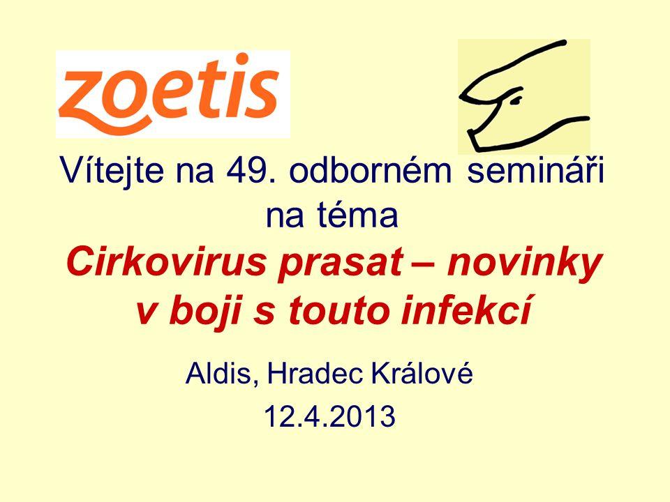 Vítejte na 49. odborném semináři na téma Cirkovirus prasat – novinky v boji s touto infekcí Aldis, Hradec Králové 12.4.2013