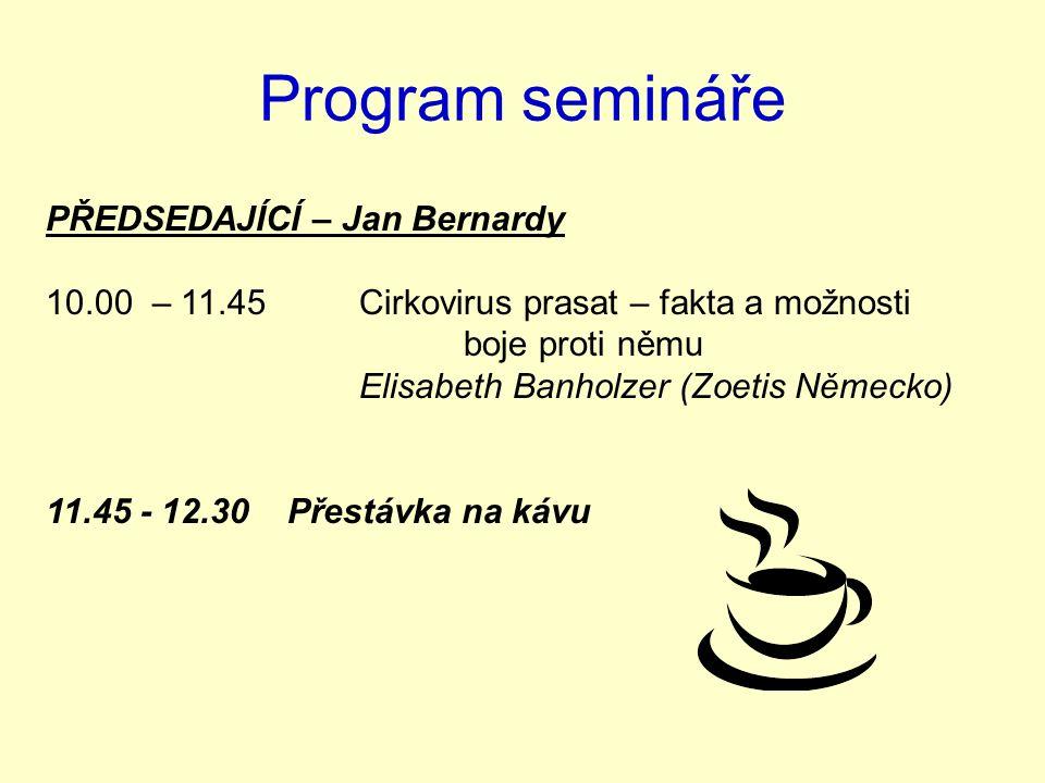 Program semináře PŘEDSEDAJÍCÍ – Jan Bernardy 10.00 – 11.45 Cirkovirus prasat – fakta a možnosti boje proti němu Elisabeth Banholzer (Zoetis Německo) 1
