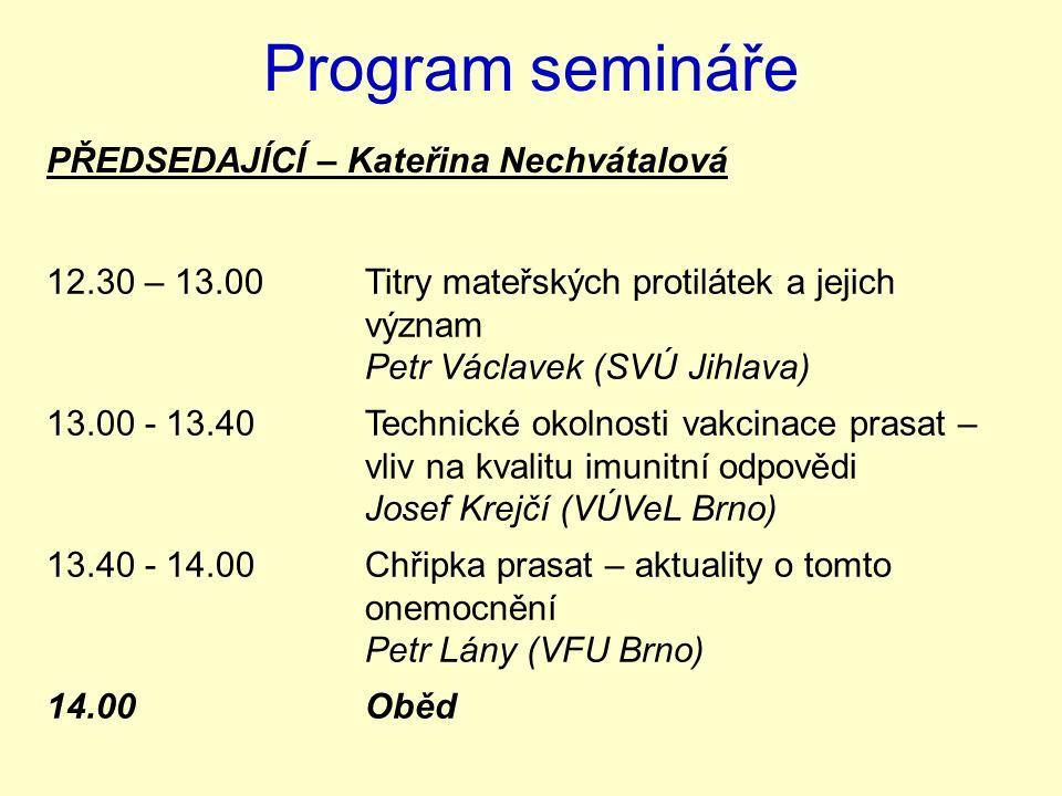Program semináře PŘEDSEDAJÍCÍ – Kateřina Nechvátalová 12.30 – 13.00Titry mateřských protilátek a jejich význam Petr Václavek (SVÚ Jihlava) 13.00 - 13.