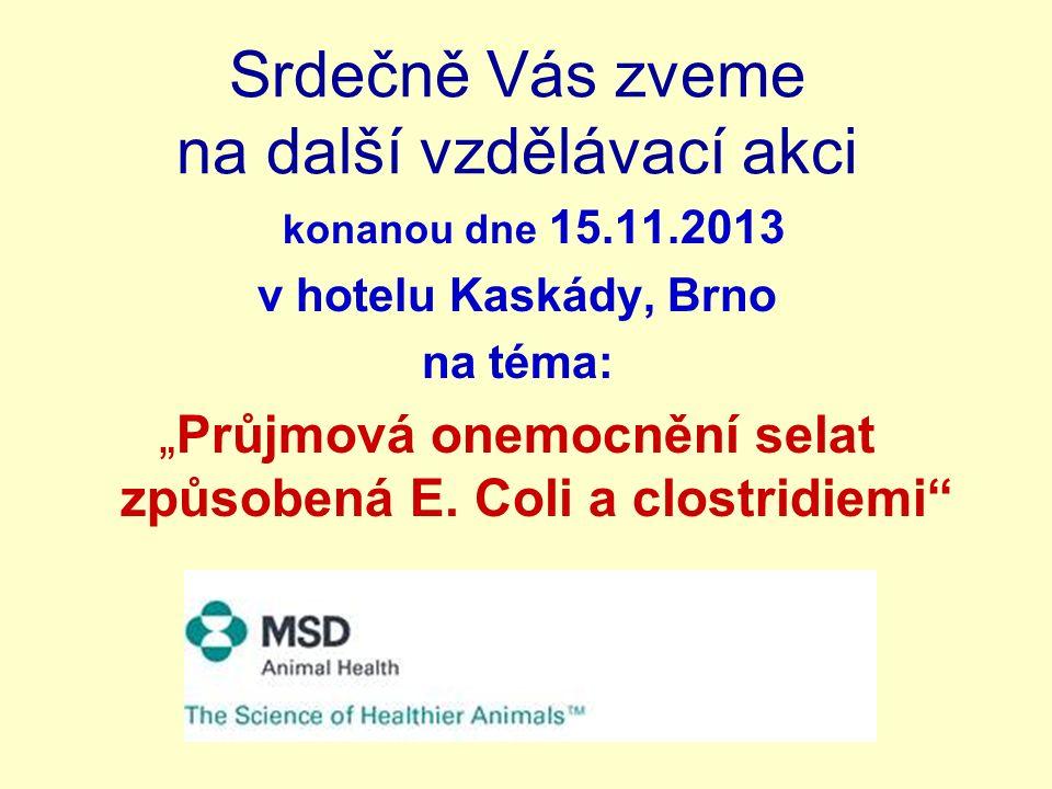 """Srdečně Vás zveme na další vzdělávací akci konanou dne 15.11.2013 v hotelu Kaskády, Brno na téma: """"Průjmová onemocnění selat způsobená E."""