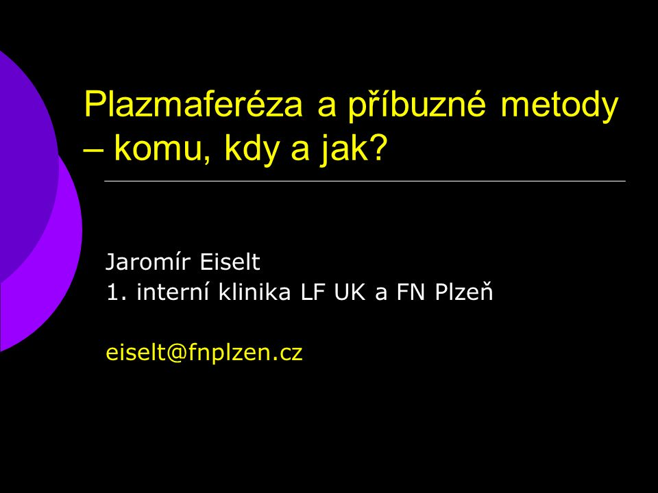 Plazmaferéza a příbuzné metody – komu, kdy a jak. Jaromír Eiselt 1.