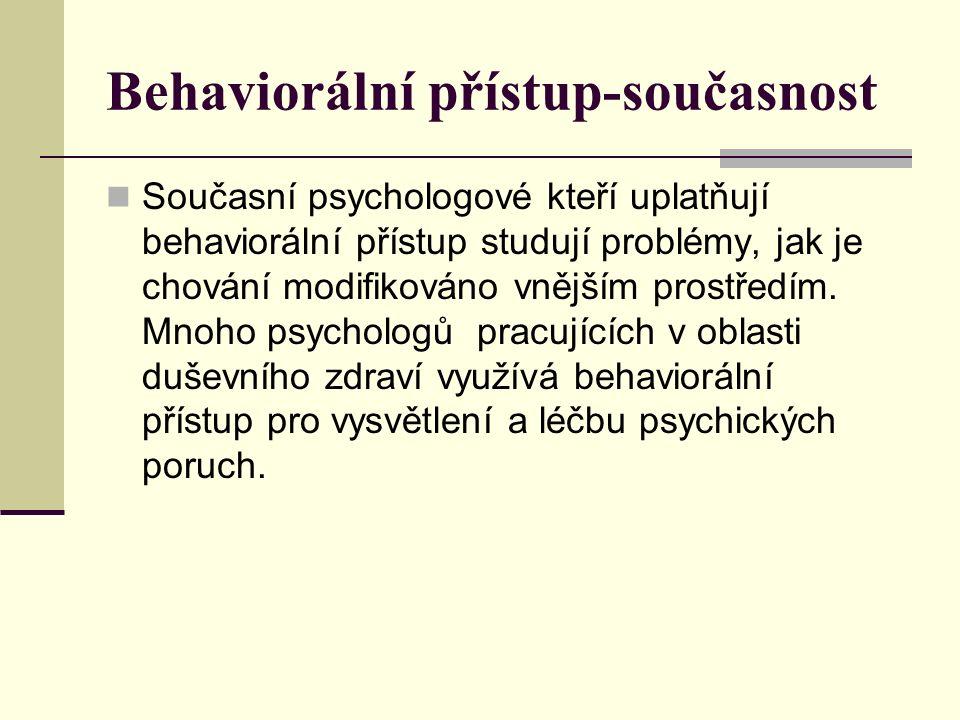 Behaviorální přístup-současnost Současní psychologové kteří uplatňují behaviorální přístup studují problémy, jak je chování modifikováno vnějším prostředím.
