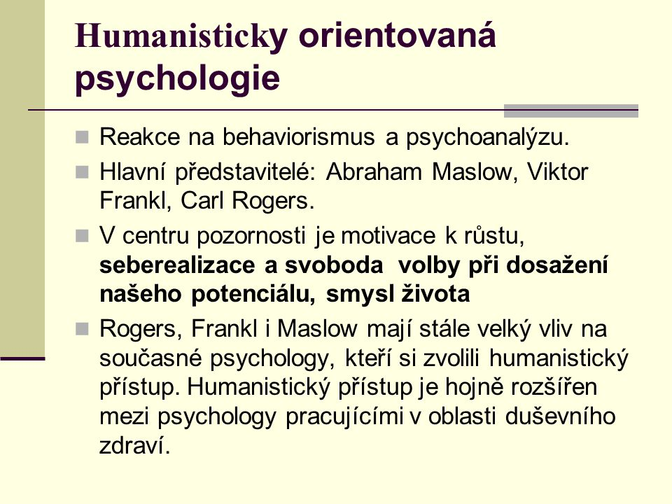 Humanistick y orientovaná psychologie Reakce na behaviorismus a psychoanalýzu.