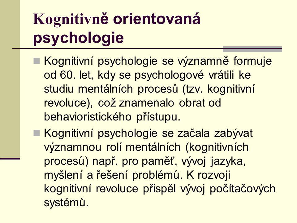 Kognitivn ě orientovaná psychologie Kognitivní psychologie se významně formuje od 60.