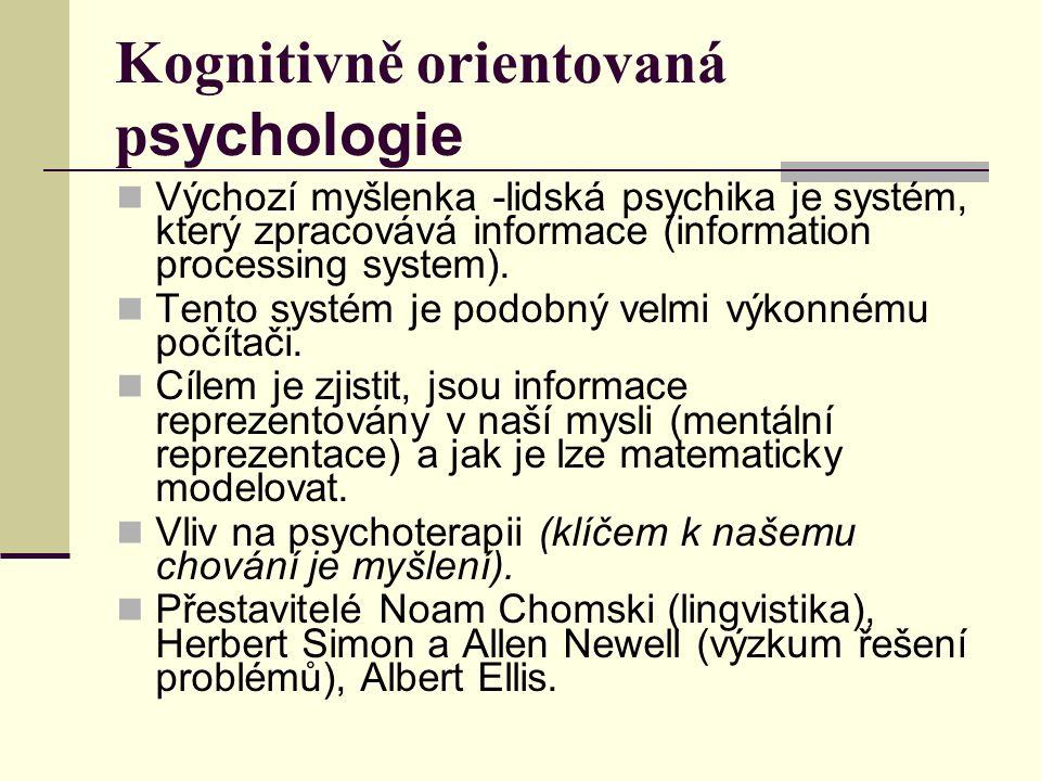 Kognitivně orientovaná p sychologie Výchozí myšlenka -lidská psychika je systém, který zpracovává informace (information processing system).