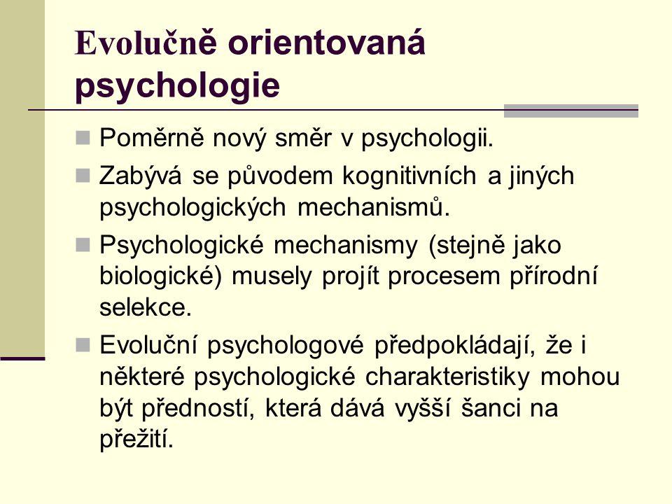 Evolučn ě orientovaná psychologie Poměrně nový směr v psychologii.