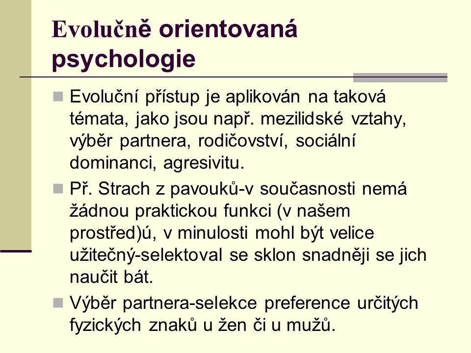 Evolučn ě orientovaná psychologie Evoluční přístup je aplikován na taková témata, jako jsou např.