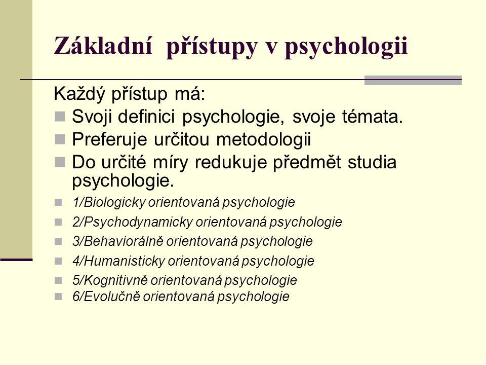 Základní přístupy v psychologii Každý přístup má: Svoji definici psychologie, svoje témata.
