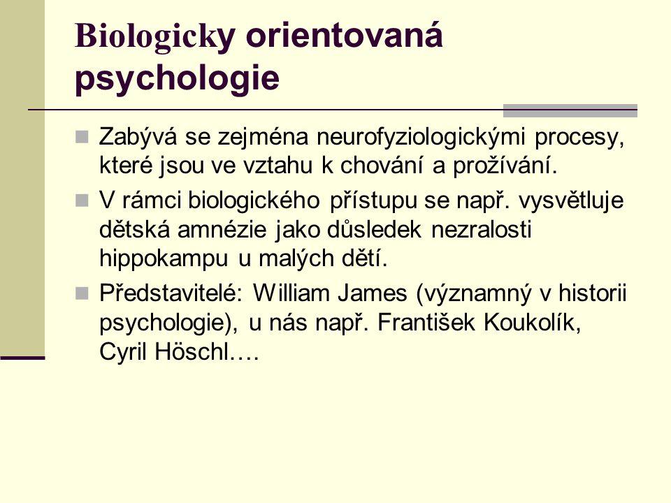 Biologick y orientovaná psychologie Zabývá se zejména neurofyziologickými procesy, které jsou ve vztahu k chování a prožívání.
