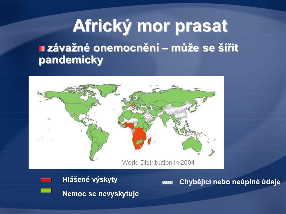 African Swine Fever 2006 Hlášené výskyty Nemoc se nevyskytuje Chybějící nebo neúplné údaje Africký mor prasat závažné onemocnění – může se šířit pandemicky závažné onemocnění – může se šířit pandemicky World Distribution in 2004