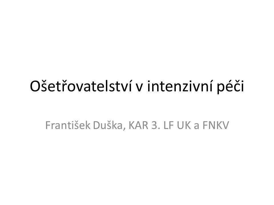 Ošetřovatelství v intenzivní péči František Duška, KAR 3. LF UK a FNKV