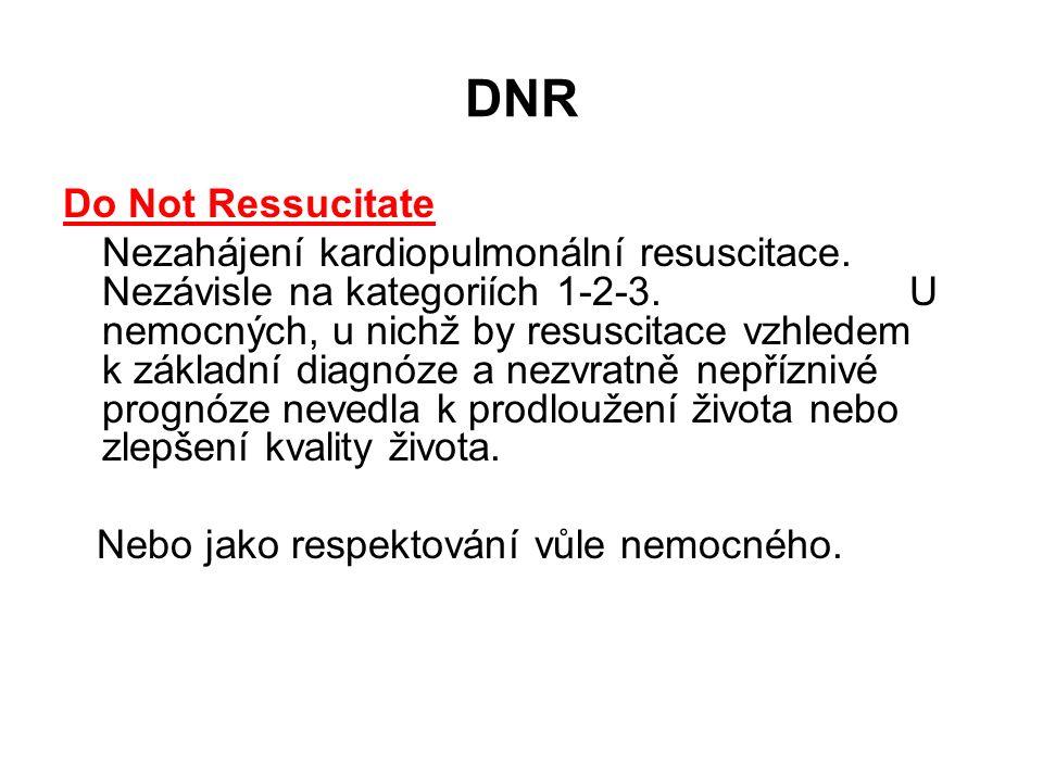 DNR Do Not Ressucitate Nezahájení kardiopulmonální resuscitace.