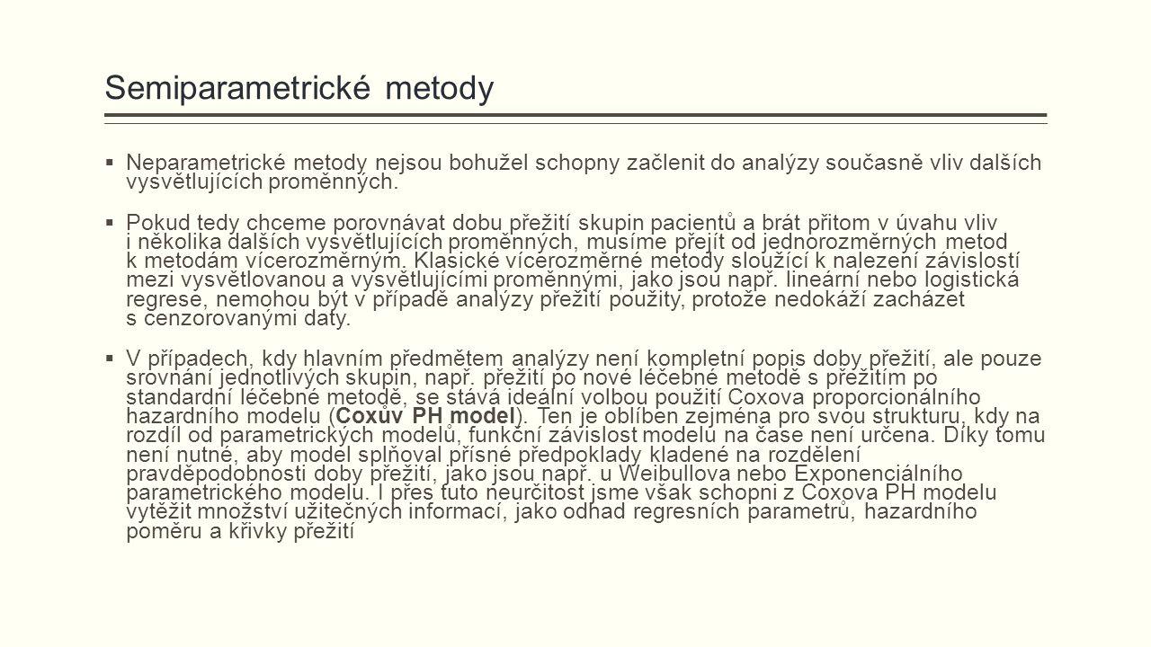 Semiparametrické metody  Neparametrické metody nejsou bohužel schopny začlenit do analýzy současně vliv dalších vysvětlujících proměnných.  Pokud te