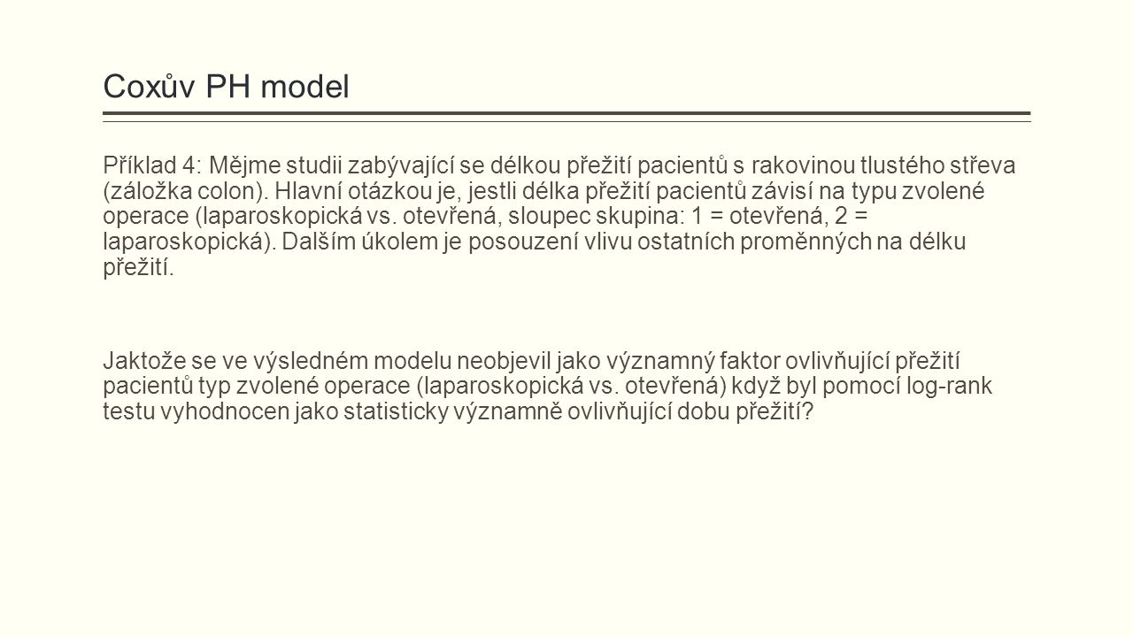 Coxův PH model Příklad 4: Mějme studii zabývající se délkou přežití pacientů s rakovinou tlustého střeva (záložka colon). Hlavní otázkou je, jestli dé