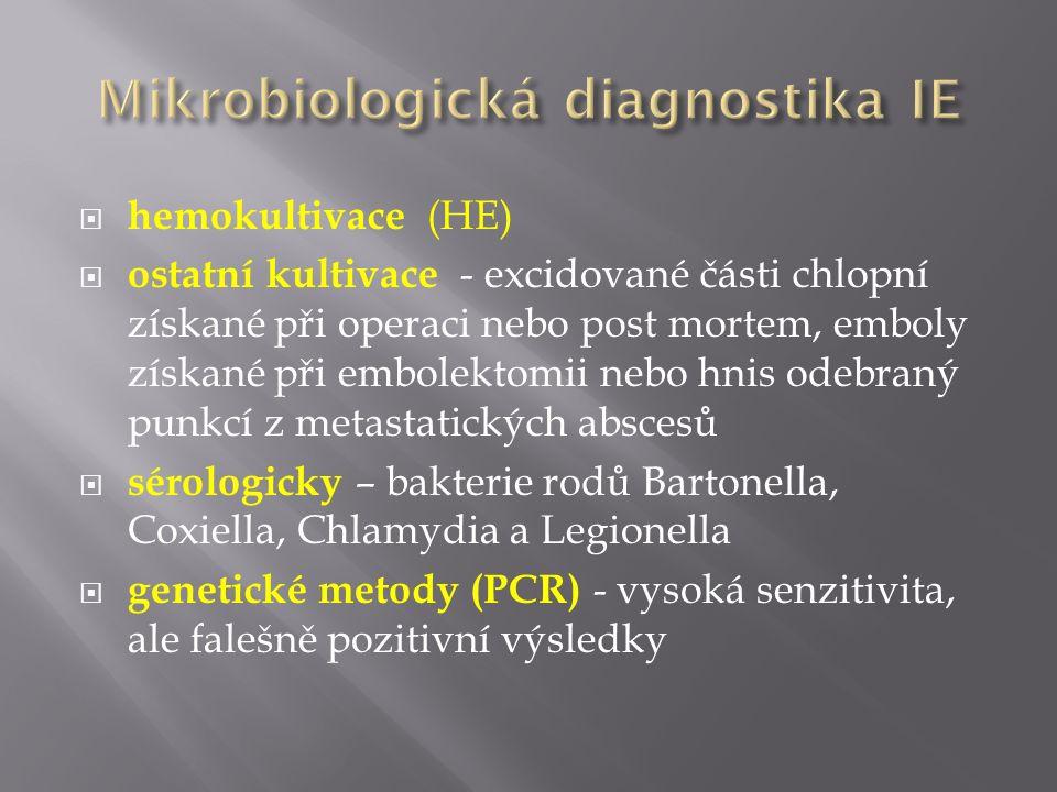  hemokultivace (HE)  ostatní kultivace - excidované části chlopní získané při operaci nebo post mortem, emboly získané při embolektomii nebo hnis odebraný punkcí z metastatických abscesů  sérologicky – bakterie rodů Bartonella, Coxiella, Chlamydia a Legionella  genetické metody (PCR) - vysoká senzitivita, ale falešně pozitivní výsledky