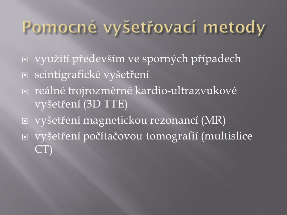  využití především ve sporných případech  scintigrafické vyšetření  reálné trojrozměrné kardio-ultrazvukové vyšetření (3D TTE)  vyšetření magnetic