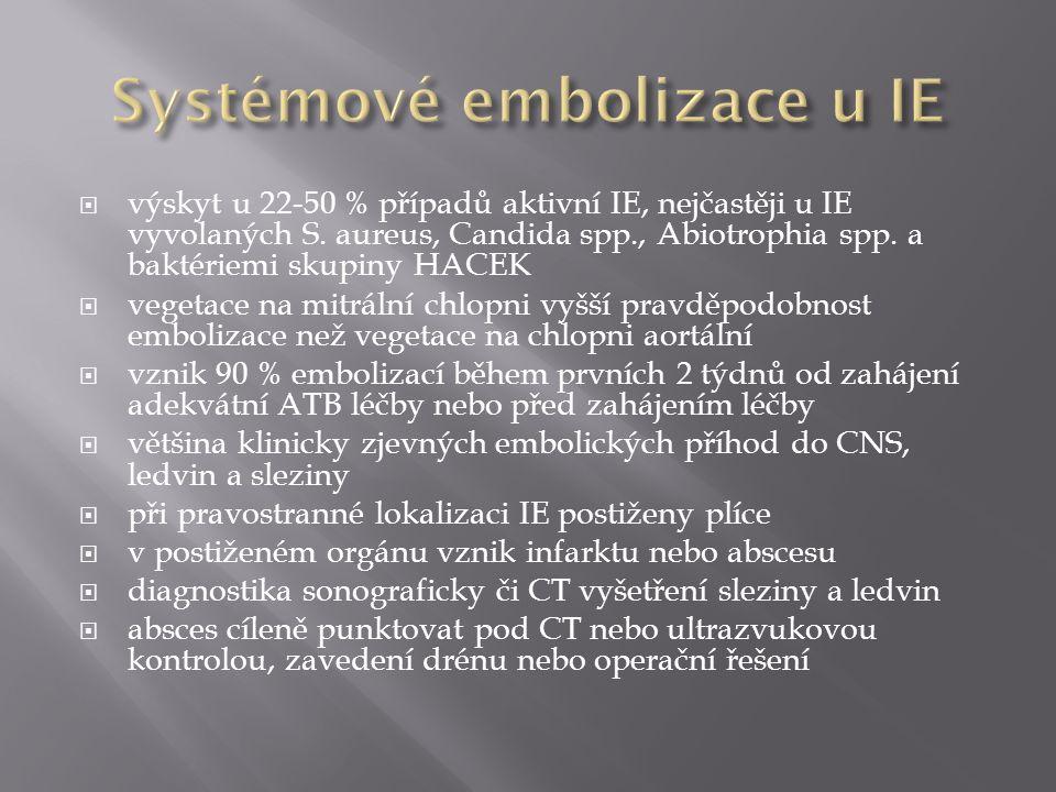  výskyt u 22-50 % případů aktivní IE, nejčastěji u IE vyvolaných S.