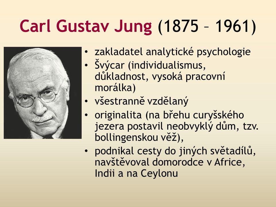 Carl Gustav Jung (1875 – 1961) zakladatel analytické psychologie Švýcar (individualismus, důkladnost, vysoká pracovní morálka) všestranně vzdělaný originalita (na břehu curyšského jezera postavil neobvyklý dům, tzv.