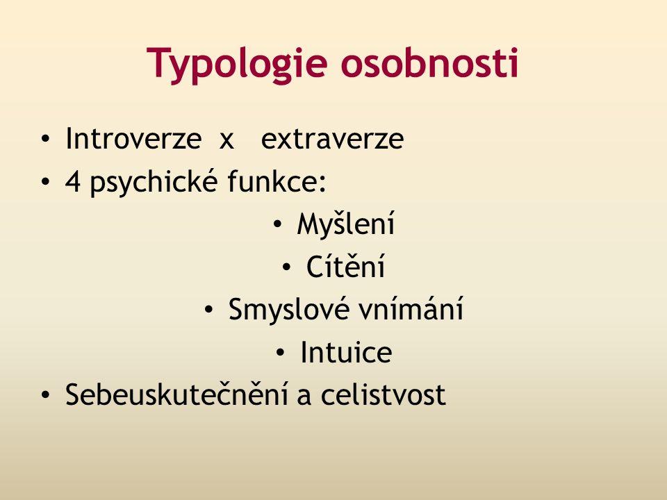 Typologie osobnosti Introverze x extraverze 4 psychické funkce: Myšlení Cítění Smyslové vnímání Intuice Sebeuskutečnění a celistvost