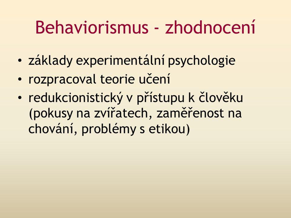 Behaviorismus - zhodnocení základy experimentální psychologie rozpracoval teorie učení redukcionistický v přístupu k člověku (pokusy na zvířatech, zaměřenost na chování, problémy s etikou)