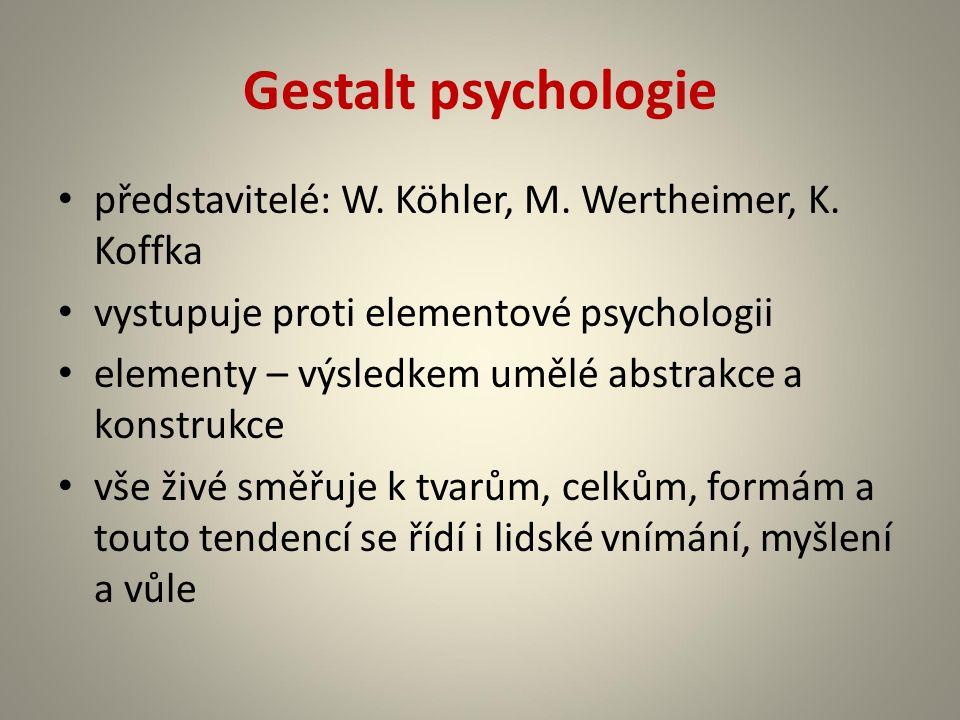 Gestalt psychologie představitelé: W.Köhler, M. Wertheimer, K.