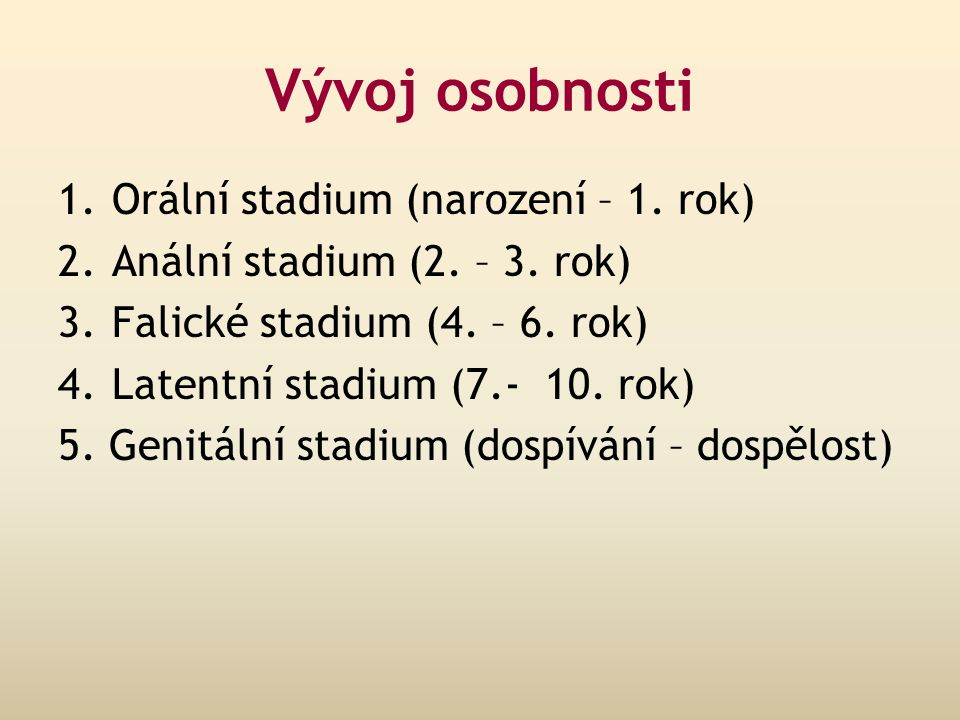 Vývoj osobnosti 1.Orální stadium (narození – 1.rok) 2.Anální stadium (2.