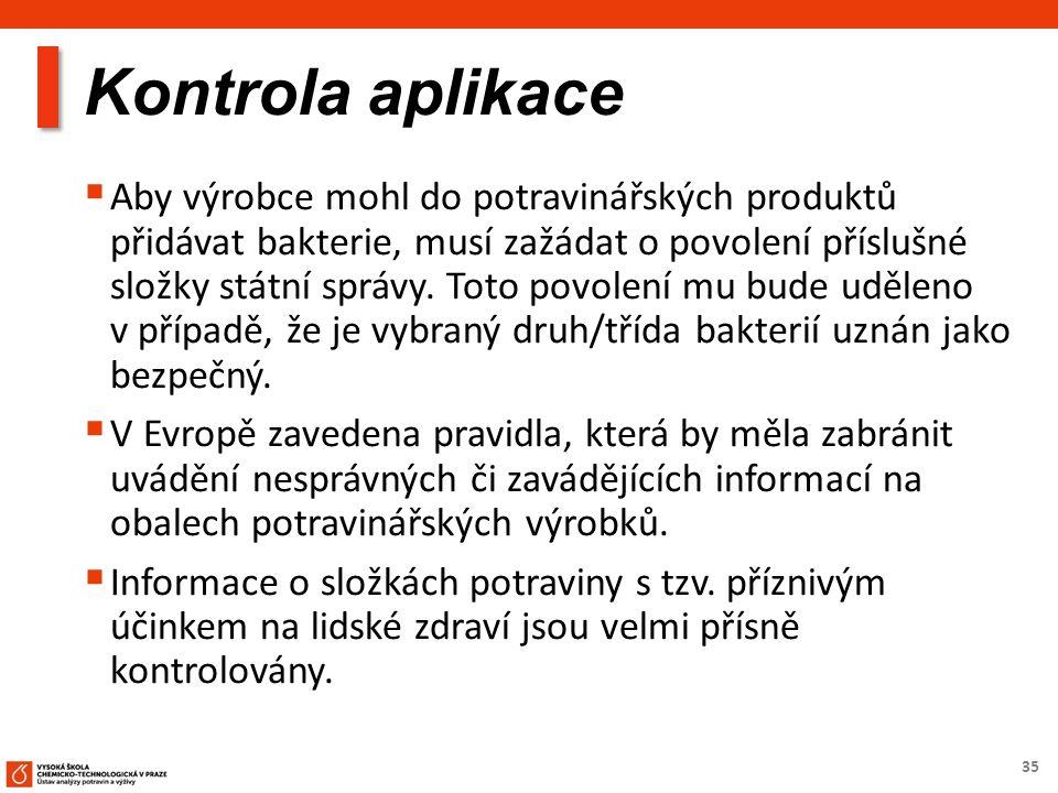 35 Kontrola aplikace  Aby výrobce mohl do potravinářských produktů přidávat bakterie, musí zažádat o povolení příslušné složky státní správy. Toto po