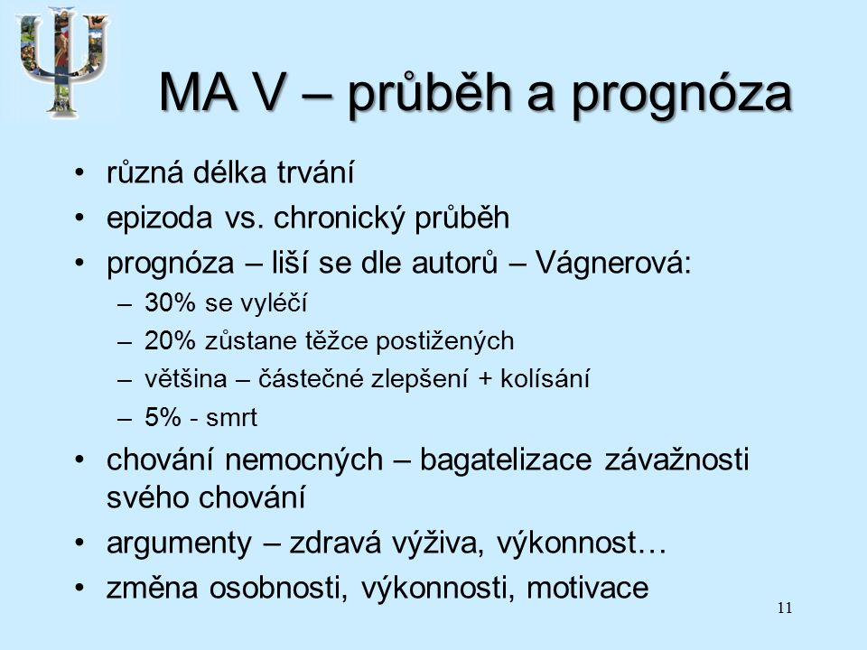 MA V – průběh a prognóza různá délka trvání epizoda vs.
