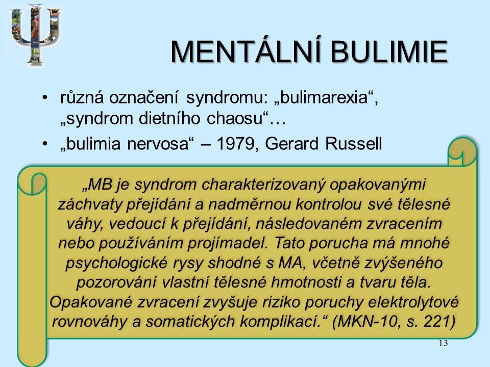 """MENTÁLNÍ BULIMIE různá označení syndromu: """"bulimarexia , """"syndrom dietního chaosu … """"bulimia nervosa – 1979, Gerard Russell 13 """"MB je syndrom charakterizovaný opakovanými záchvaty přejídání a nadměrnou kontrolou své tělesné váhy, vedoucí k přejídání, následovaném zvracením nebo používáním projímadel."""