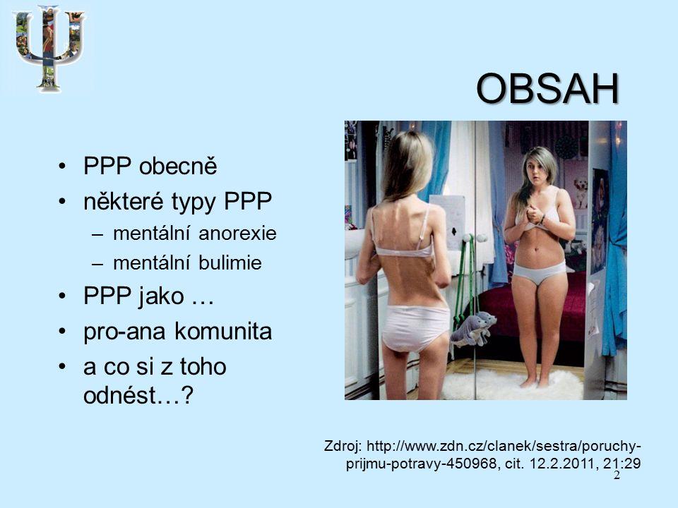 OBSAH PPP obecně některé typy PPP –mentální anorexie –mentální bulimie PPP jako … pro-ana komunita a co si z toho odnést….