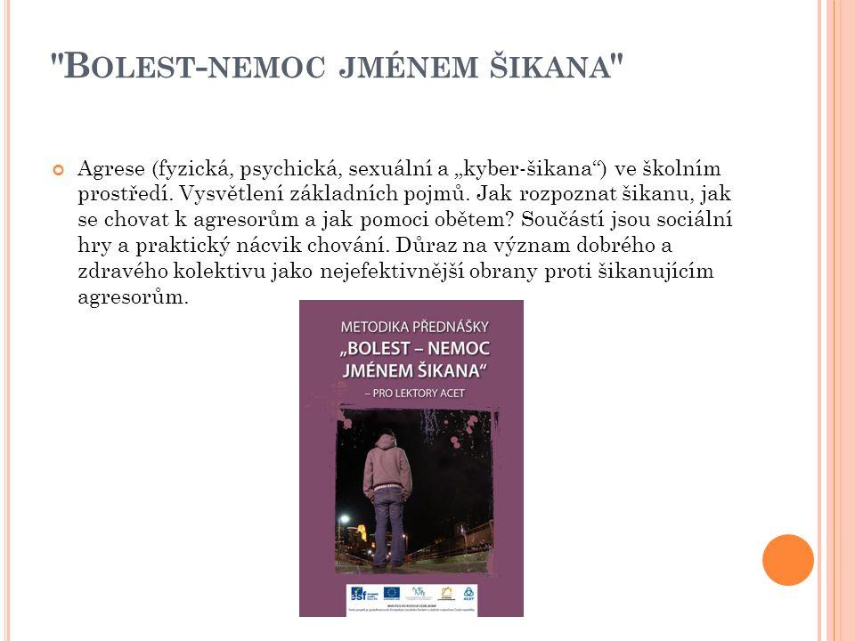 """B OLEST - NEMOC JMÉNEM ŠIKANA Agrese (fyzická, psychická, sexuální a """"kyber-šikana ) ve školním prostředí."""