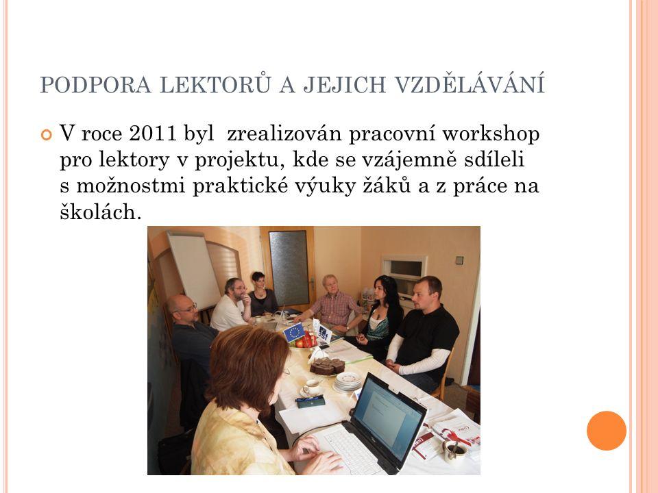 PODPORA LEKTORŮ A JEJICH VZDĚLÁVÁNÍ V roce 2011 byl zrealizován pracovní workshop pro lektory v projektu, kde se vzájemně sdíleli s možnostmi praktické výuky žáků a z práce na školách.